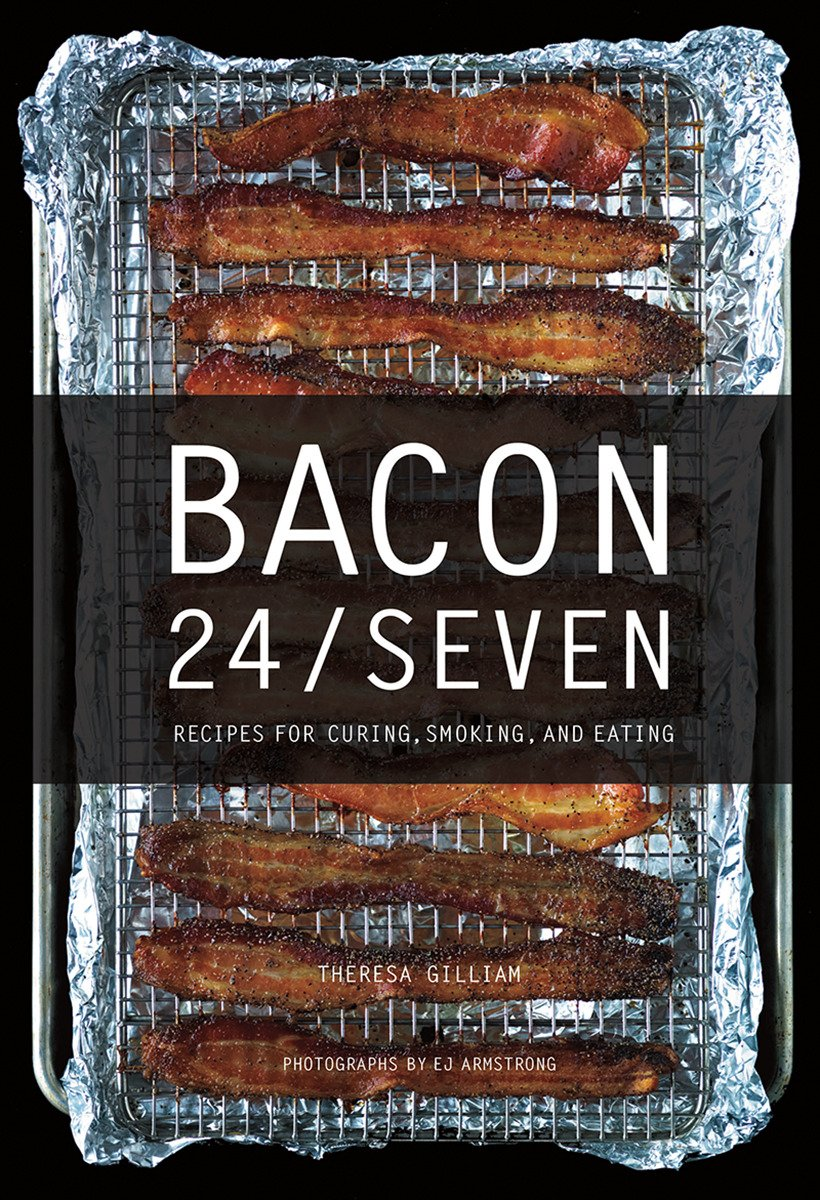 Read Online Bacon 24/7: Recipes for Curing, Smoking, and Eating (Expanded second edition) pdf epub