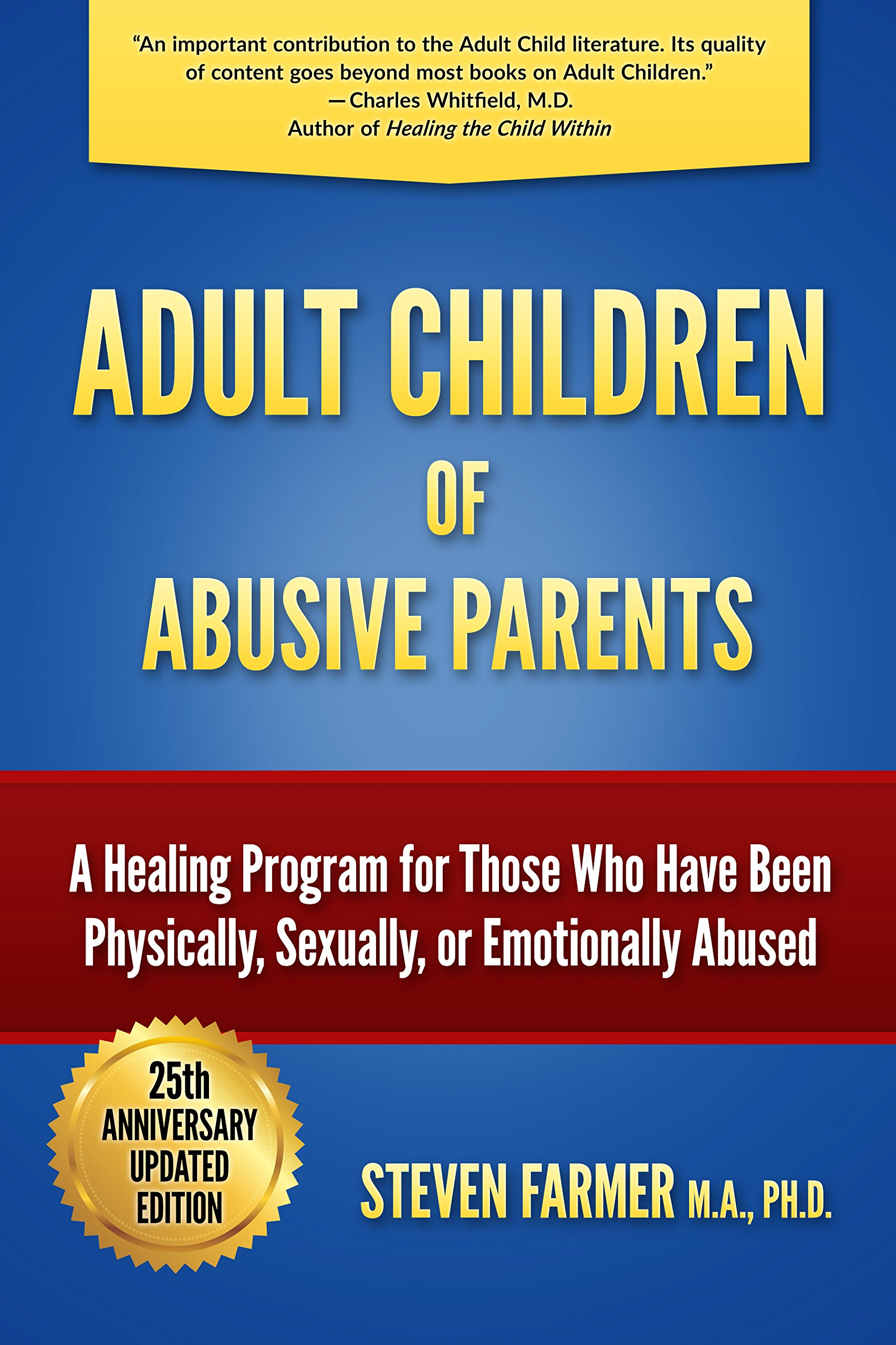 Adult Children Of Abusive Parents  A Healing Program For Those Who Have Been Physically Sexually Or Emotionally Abused  English Edition