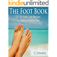 The Foot Book: 25 DIY Foot Care Recipes for Happy Healthy Feet