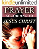 Prayer--According to Jesus Christ: Seven Principles From Our Lord for a Richer and More Effective Prayer Life