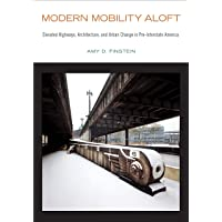 Image for Modern Mobility Aloft: Elevated Highways, Architecture, and Urban Change in Pre-Interstate America (Urban Life, Landscape and Policy)