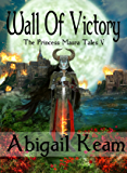 Wall of Victory (The Princess Maura Tales, Book 5: A Fantasy Series)