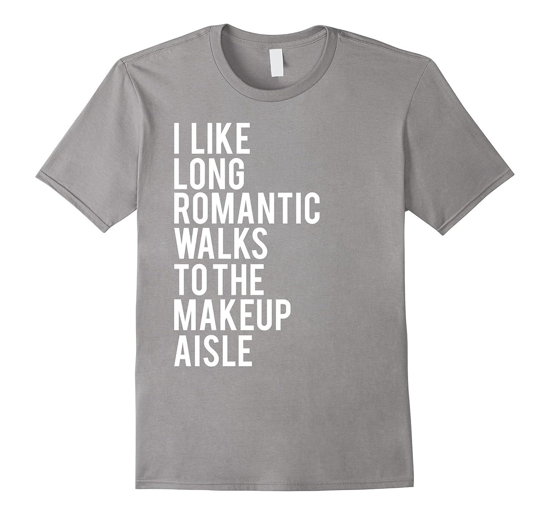 Makeup shirt- I like long romantic walks to the makeup aisle-RT
