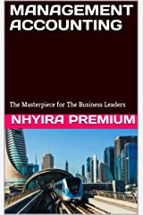 MANAGEMENT ACCOUNTING: The Masterpiece for The Business Leaders Kindle Edition