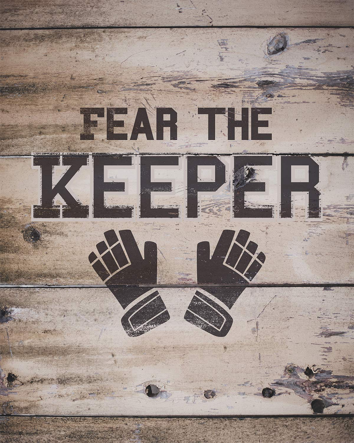 Amazon Com Fear The Keeper Wall Decor Art Print 8x10 Unframed Soccer Themed Print On A Light Brown Wooden Background Great Gift For Soccer Players Coaches And Fans Handmade