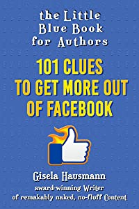 The Little Blue Book for Authors: 101 Clues to Get More Out of Facebook