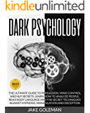Dark Psychology: The Ultimate Guide to Persuasion, Mind Control and NLP Secrets: Learn How to Analyze People, Read Body…