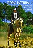 Doma natural 2. Del potro recién nacido al caballo montado (Guias Ecuestres Ilustradas)