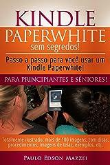 Kindle Paperwhite sem Segredos: Passo a passo para você usar um Kindle Paperwhite! Para Principiantes e Sêniores! (Portuguese Edition) Kindle Edition