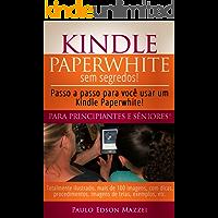 Kindle Paperwhite sem Segredos: Passo a passo para você usar um Kindle Paperwhite! Para Principiantes e Sêniores!