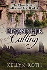 Beyond Her Calling (The Chronicles of Alice and Ivy) Paperback
