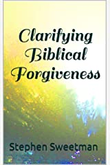 Clarifying Biblical Forgiveness Kindle Edition