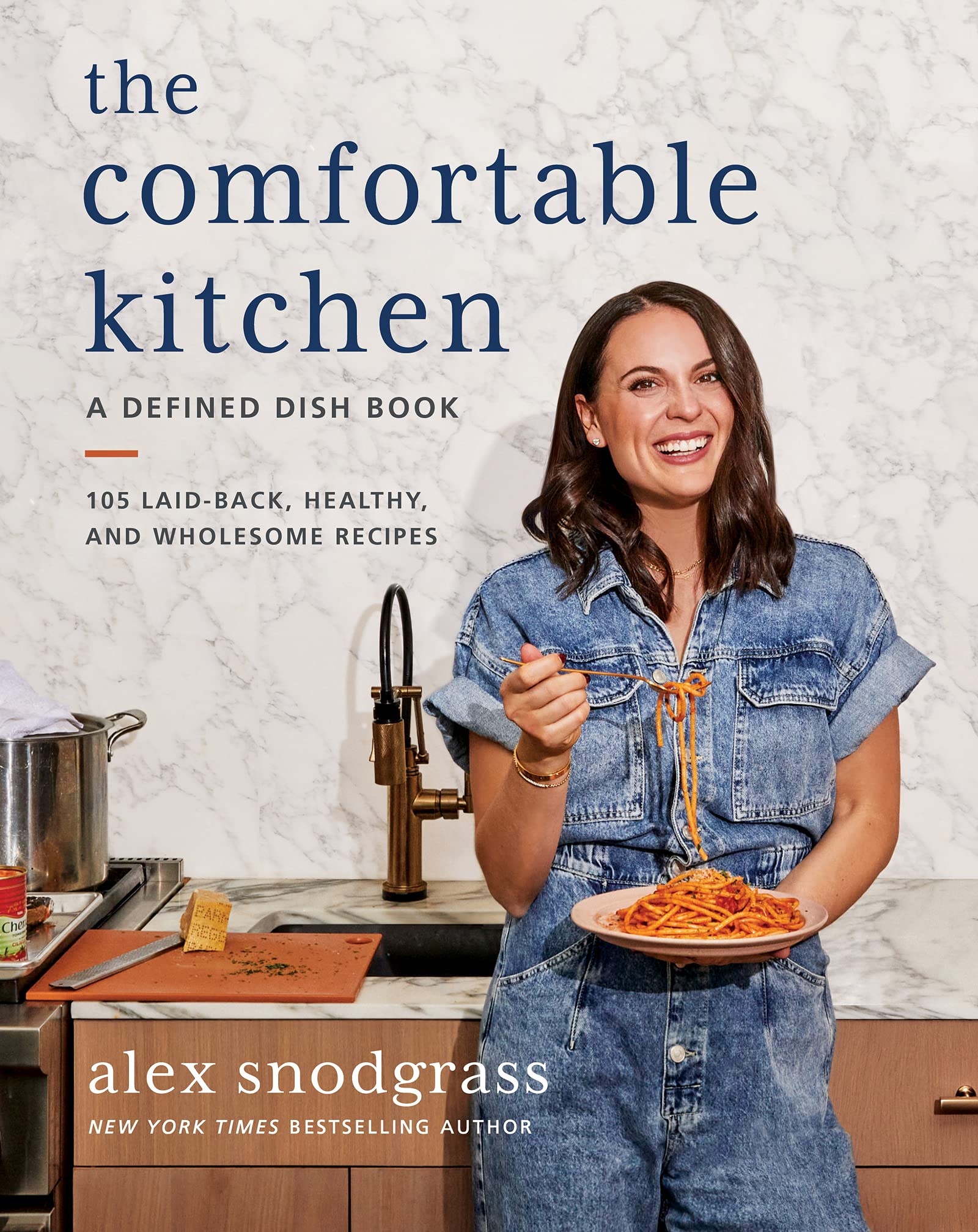 The Comfortable Kitchen: 105 Laid-Back, Healthy, and Wholesome Recipes (A Defined Dish Book)