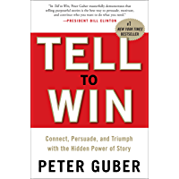 Tell to Win: Connect, Persuade, and Triumph with the Hidden Power of Story (English Edition)