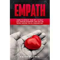 Empath: Learn to Develop your Gift, to fully Live your Relationships and Face the...