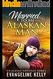 Married to an Alaskan Man (An Alaska Romance Series Book 1)