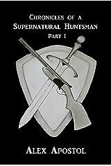 Chronicles of a Supernatural Huntsman Part 1 Kindle Edition
