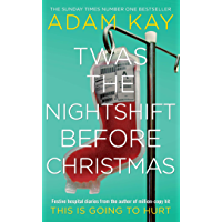 Twas The Nightshift Before Christmas: Festive hospital diaries from the author of million-copy hit This is Going to Hurt (English Edition)