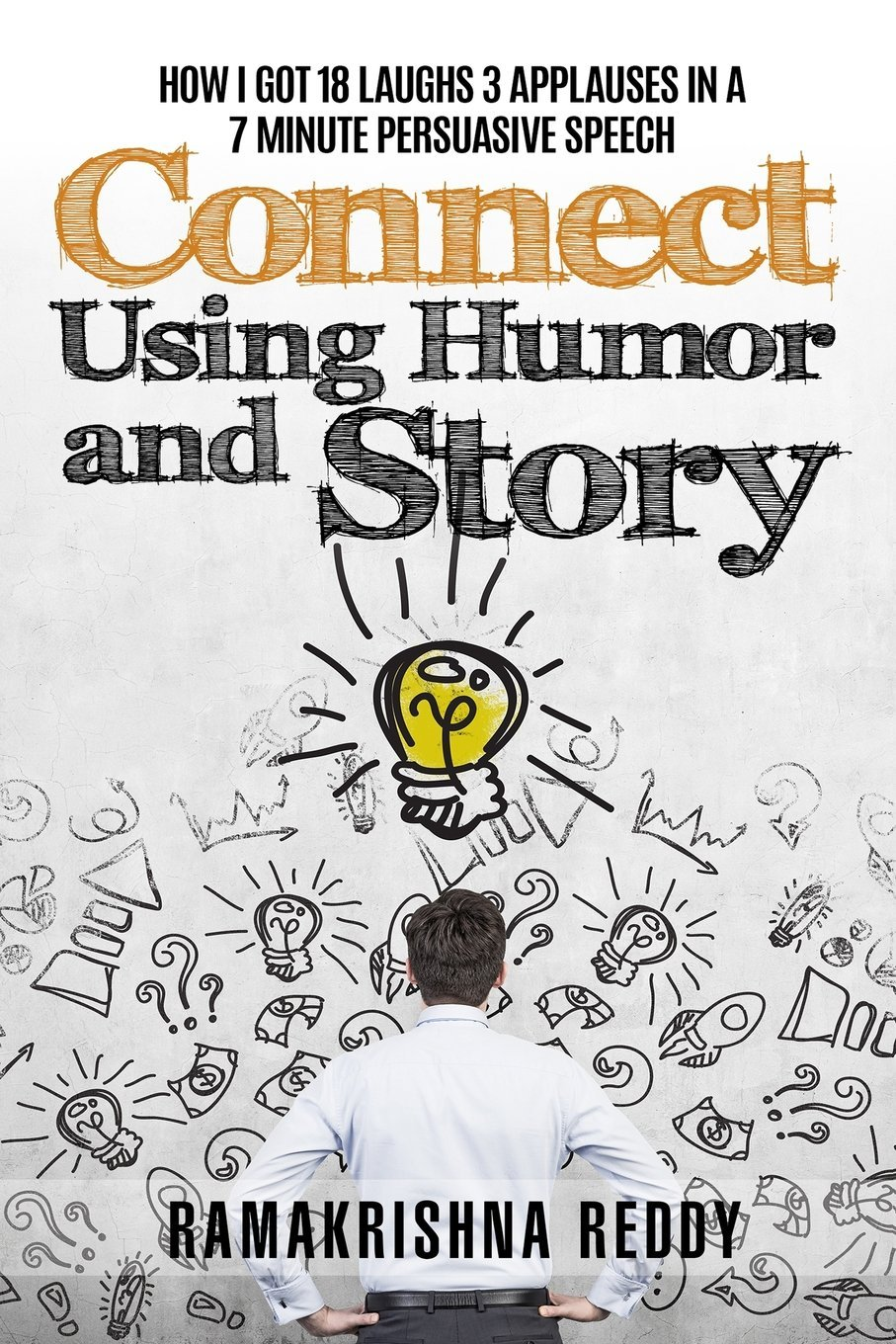 Download Connect Using Humor and Story: How I Got 18 Laughs 3 Applauses in a 7 Minute Persuasive Speech pdf