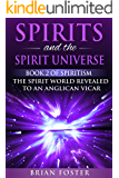 Spirits and the Spirit Universe: Book 2 of Spiritism - The Spirit World Revealed to an Anglican Vicar
