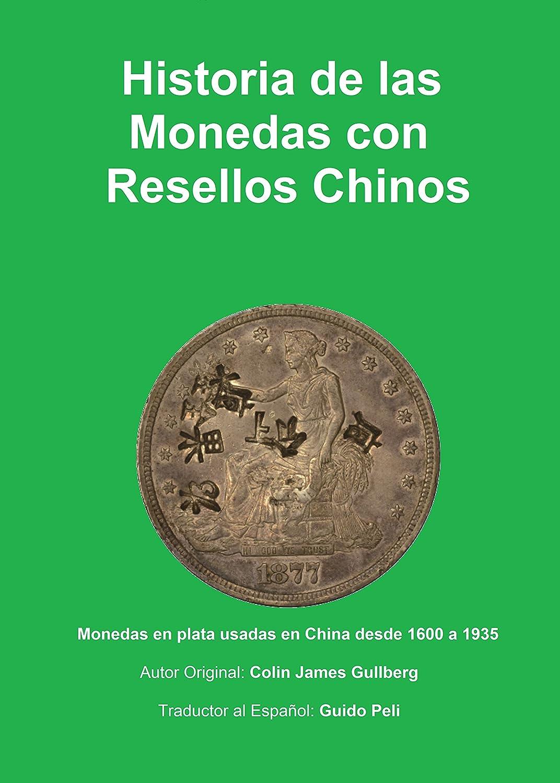Historia de la Monedas con Resellos Chinos: Las monedas de plata usadas en China desde 1600 a 1935 eBook: Gullberg, Colin James, Peli, Guido: Amazon.es: Tienda Kindle