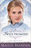 Twice Promised (The Blue Willow Brides Book #2): A Novel
