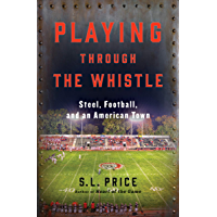 Playing Through the Whistle: Steel, Football, and an American Town (English Edition)