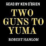 Two Guns to Yuma: The Guns of Yuma Revenge Western Adventure Series, Book 1