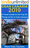 Gran Canaria 2019: A Travel Guide to the Top 20 Things to Do in Gran Canaria, Canary Islands, Spain: Best of Gran…