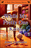 While My Pretty One Knits (Black Sheep Knitting Mysteries Book 1)