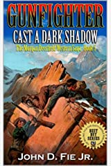 "Gunfighter: Morgan Deerfield: Cast A Dark Shadow: The Exciting Fifth Western Adventure In The ""Gunfighter: Morgan Deerfield"" Series! (The Morgan Deerfield Western Saga Book 5) Kindle Edition"