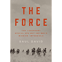 The Force: The Legendary Special Ops Unit and WWII's Mission Impossible (English Edition)