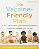 The Vaccine-Friendly Plan: Dr. Paul's Safe and Effective Approach to Immunity and Health--From Pregnancy Through Your Child's Teen Years