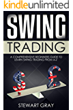Swing Trading: A Comprehensive Beginner's Guide to Learning Swing Trading from A-Z (English Edition)