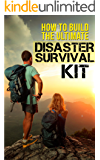 Survival Guide: How To Build The Ultimate Disaster Survival Kit, What to Do When the Lights Go Out, What You Need to Stock, How to Survive Away from Home, What to Add to Pad Your Survival Kit