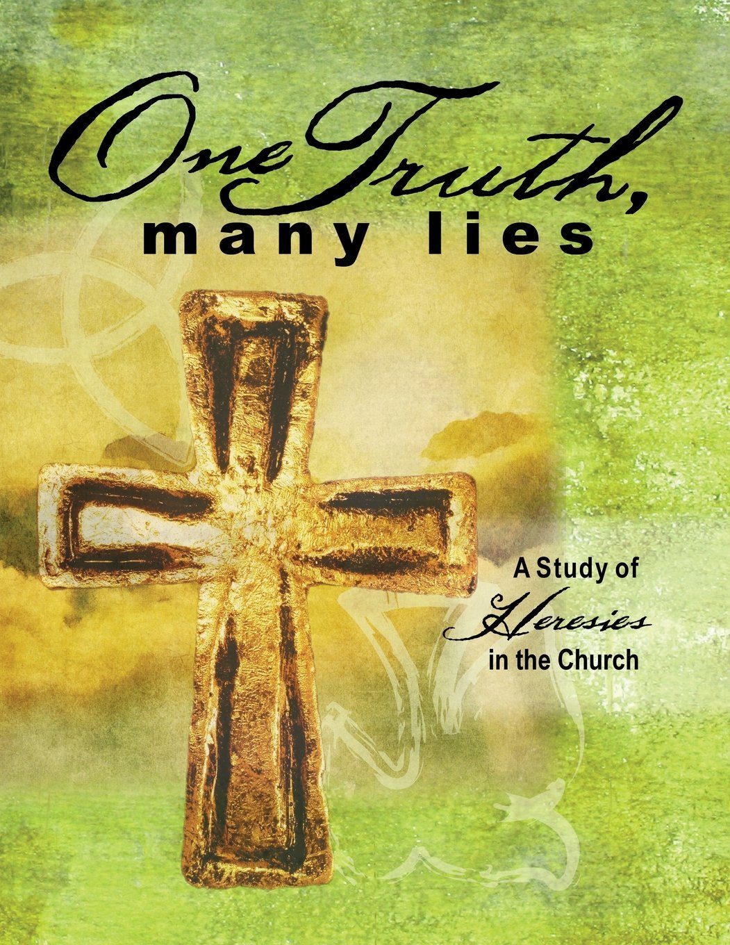 Download One Truth, Many Lies: A Study of Heresies in Church ebook