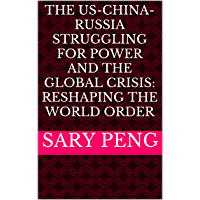 The US-China-Russia competitions for Power and the Global Crisis: Reshaping the World Order (English Edition)