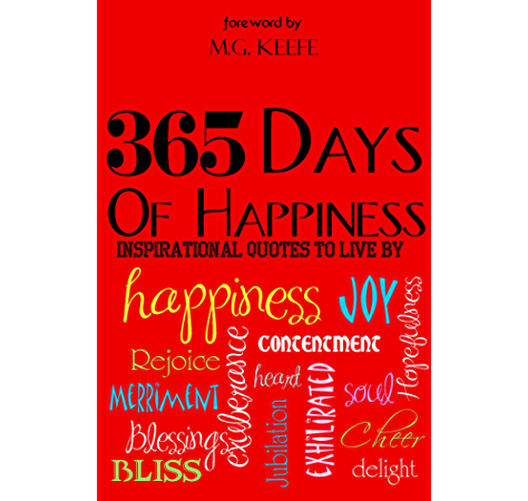 365 Days Of Happiness Inspirational Quotes To Live By Kindle Edition By Various Authors Keefe M G Falls Jackson Gounod Jill Politics Social Sciences Kindle Ebooks Amazon Com