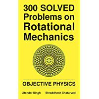 300 Solved Problems on Rotational Mechanics: Objective Physics (English Edition)