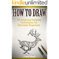 How to Draw: 15 Amazing Drawing Techniques for Absolute Beginners (English Edition)