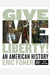 Give Me Liberty!: An American History (Brief Sixth Edition) (Vol. Combined Volume) Kindle Edition
