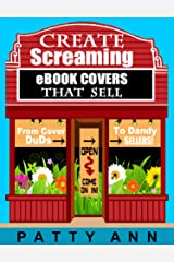 From Cover Duds to Dandy $ELLERS ~ Create SCREAMING eBOOK COVERS That $ELL! Kindle Edition