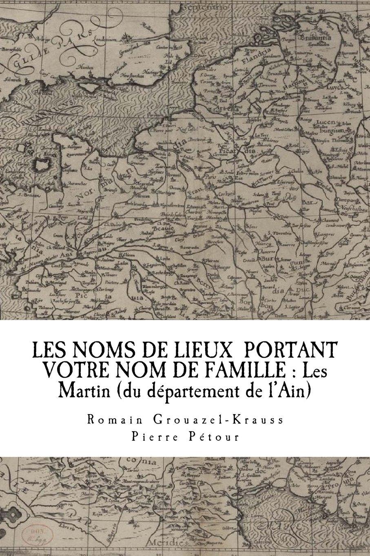 Download LES NOMS DE LIEUX DE FRANCE PORTANT VOTRE NOM DE FAMILLE : Les Martin: du département de l'Ain (French Edition) pdf epub