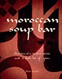 Moroccan Soup Bar: Recipes of a spoken menu and a little bit of spice...