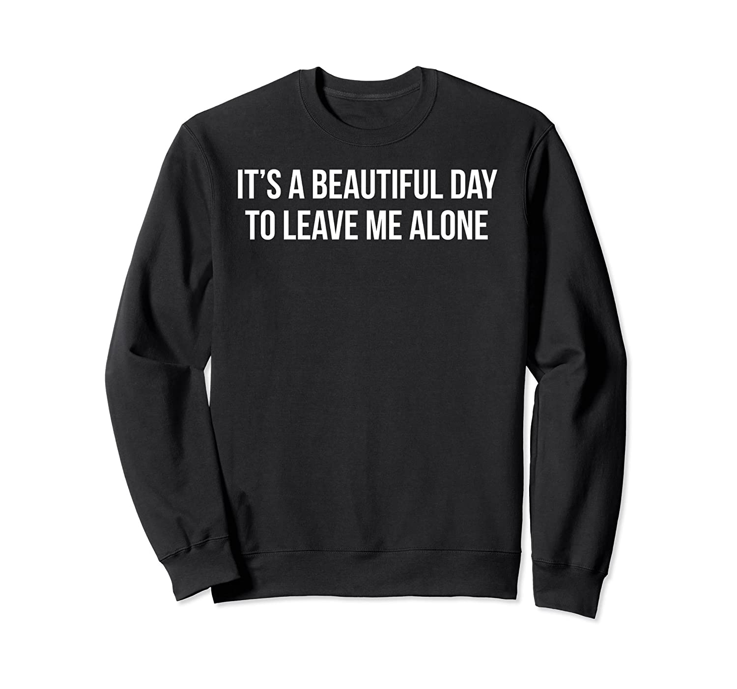 It's A Beautiful Day To Leave Me Alone Pullover Sweatshirt-mt