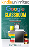 Google Classroom: The 2020 ultimate user guide to master classroom