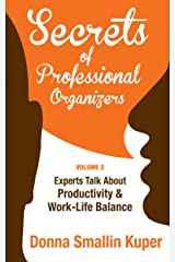 Get Organized Secrets of Professional Organizers Volume 2: Leading Experts Talk About Productivity & Work-Life Balance Kindle Edition