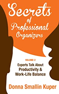 Get Organized Secrets of Professional Organizers Volume 2: Leading Experts Talk About Productivity & Work-Life Balance