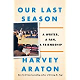 Our Last Season: A Writer, a Fan, a Friendship