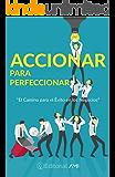 """Accionar para Perfeccionar: """"El Camino para el Éxito en los Negocios"""". (Emprendedores AMI nº 1) (Spanish Edition)"""